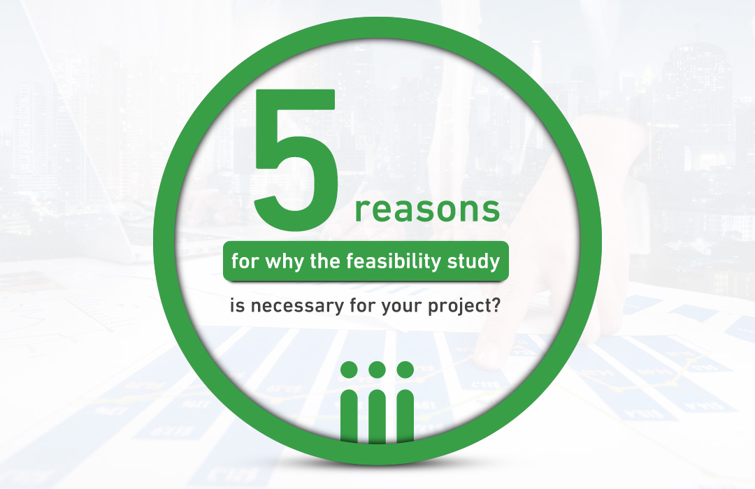 5 reasons for why the feasibility study is necessary for your project?