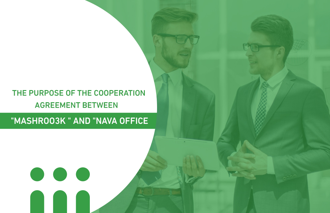 """the purpose of the cooperation agreement between """"Mashroo3k """" and """"Nava Office"""